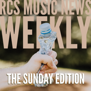 RCS Music News Weekly - The Sunday Edition